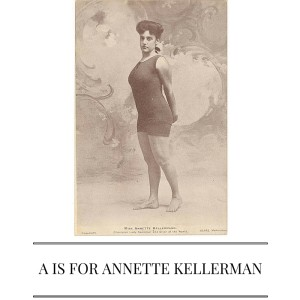 A IS FOR ANNETTE KELLERMAN